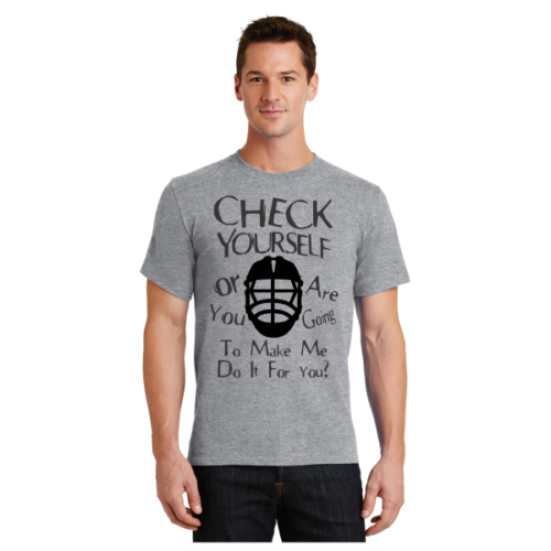 Check Yourself Or Are You Going To Make Me Do It For You Lacrosse T-Shirt LAX